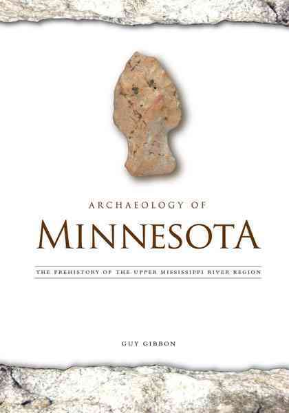 Archaeology of Minnesota By Gibbon, Guy