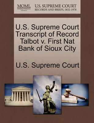 Gale Ecco, U.S. Supreme Court Records U.S. Supreme Court Transcript of Record Talbot V. First Nat Bank of Sioux City by U. S. Supreme Court [Paperback] at Sears.com